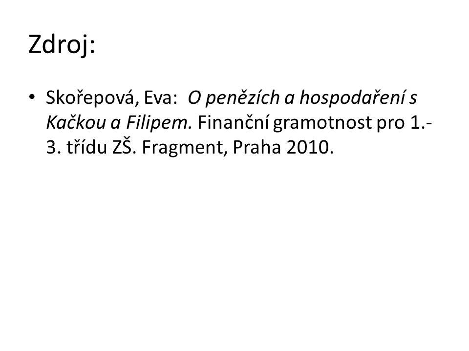 Zdroj: Skořepová, Eva: O penězích a hospodaření s Kačkou a Filipem.