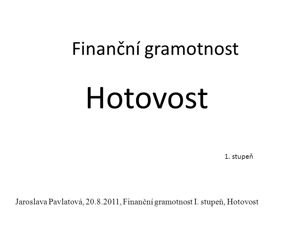 Hotovost 1. stupeň Jaroslava Pavlatová, 20.8.2011, Finanční gramotnost I.