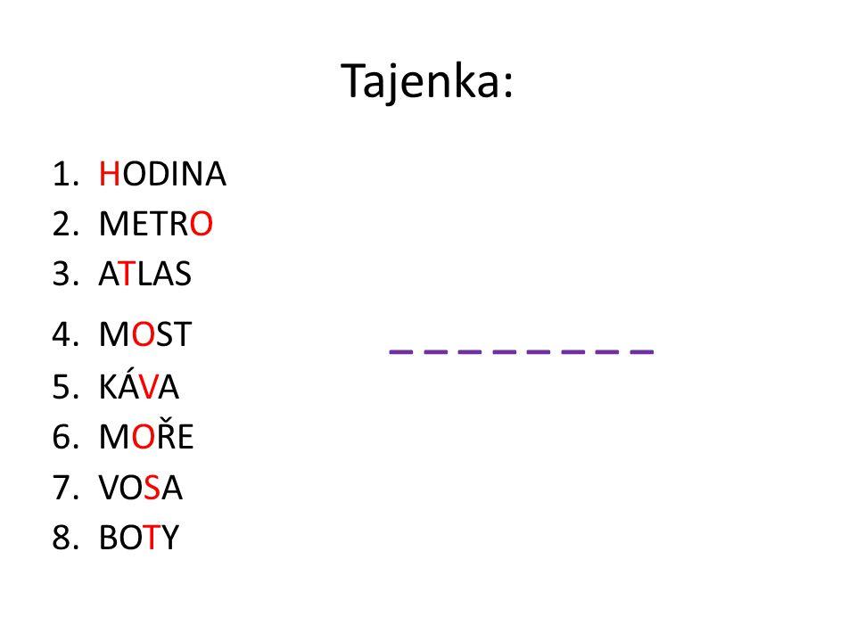 Tajenka: 1. HODINA 2. METRO 3. ATLAS 4. MOST _ _ _ _ _ _ _ _ 5. KÁVA 6. MOŘE 7. VOSA 8. BOTY