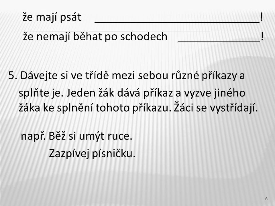 7 2.Vytvoř věty s danými příkazy a rozkazy. Dones mi prosím sešit.