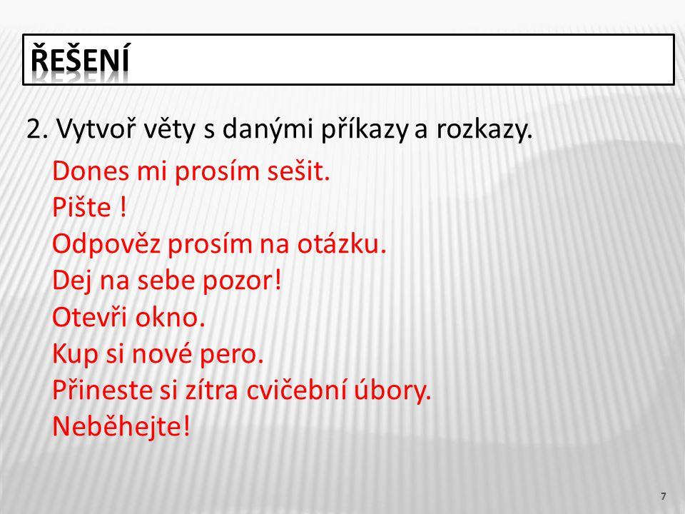 8 3.Z následujících vět vyber věty rozkazovací. Otevřete si své učebnice.