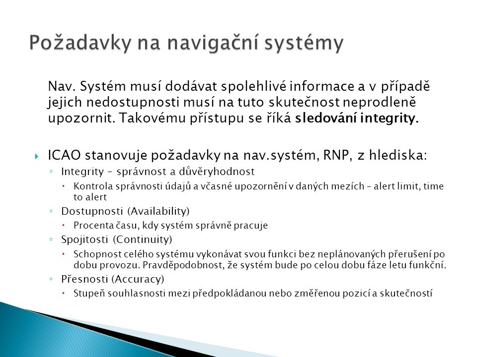 Nav. Systém musí dodávat spolehlivé informace a v případě jejich nedostupnosti musí na tuto skutečnost neprodleně upozornit. Takovému přístupu se říká