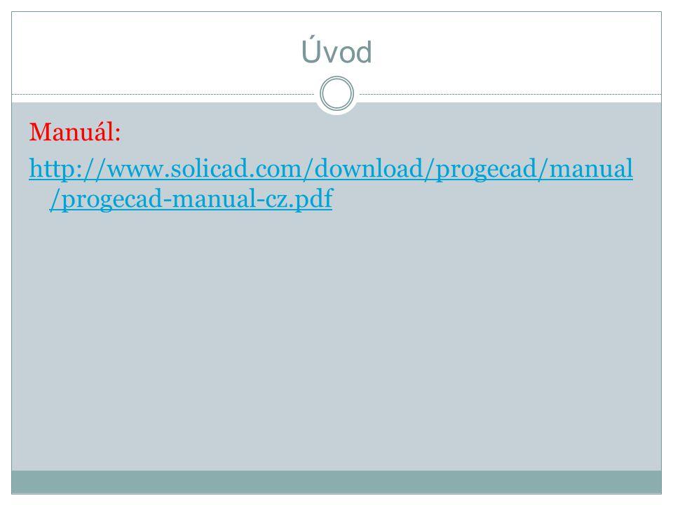 Úvod Manuál: http://www.solicad.com/download/progecad/manual /progecad-manual-cz.pdf