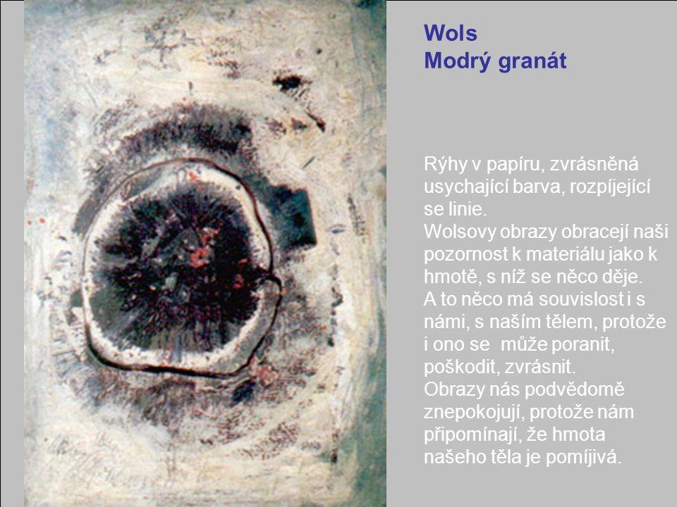 Wols Modrý granát Rýhy v papíru, zvrásněná usychající barva, rozpíjející se linie. Wolsovy obrazy obracejí naši pozornost k materiálu jako k hmotě, s