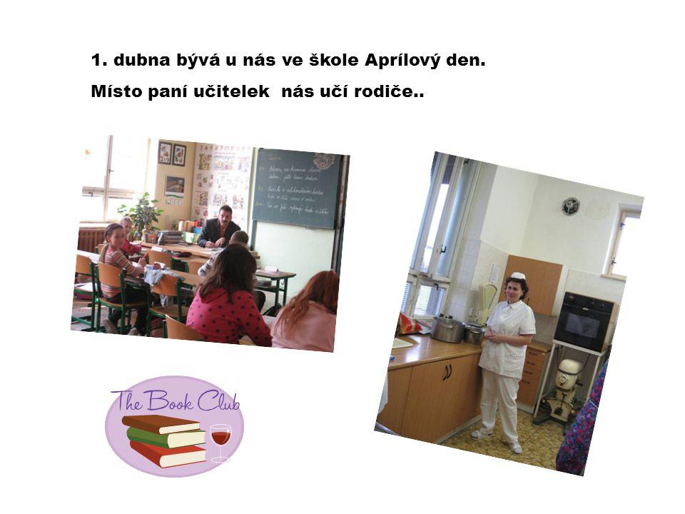 1. dubna bývá u nás ve škole Aprílový den. Místo paní učitelek nás učí rodiče..