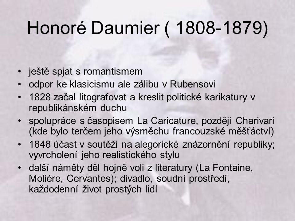 Honoré Daumier ( 1808-1879) ještě spjat s romantismem odpor ke klasicismu ale zálibu v Rubensovi 1828 začal litografovat a kreslit politické karikatur