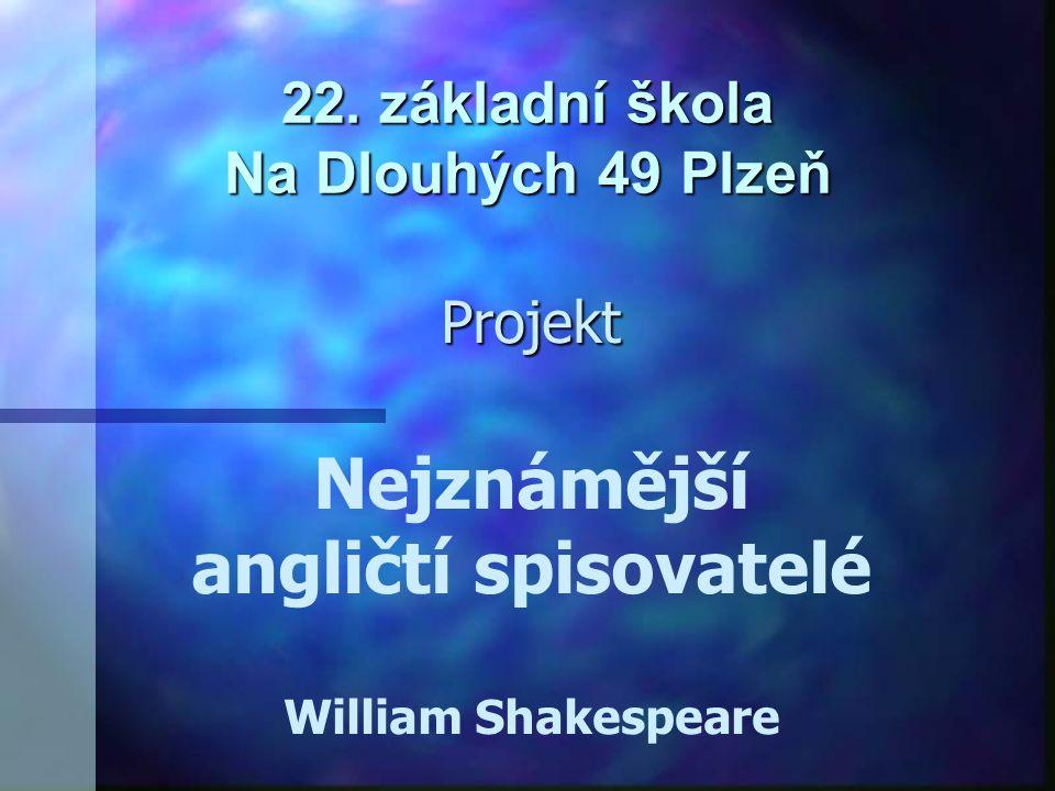 22. základní škola Na Dlouhých 49 Plzeň Projekt Nejznámější angličtí spisovatelé William Shakespeare