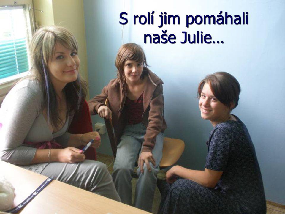 S rolí jim pomáhali naše Julie…