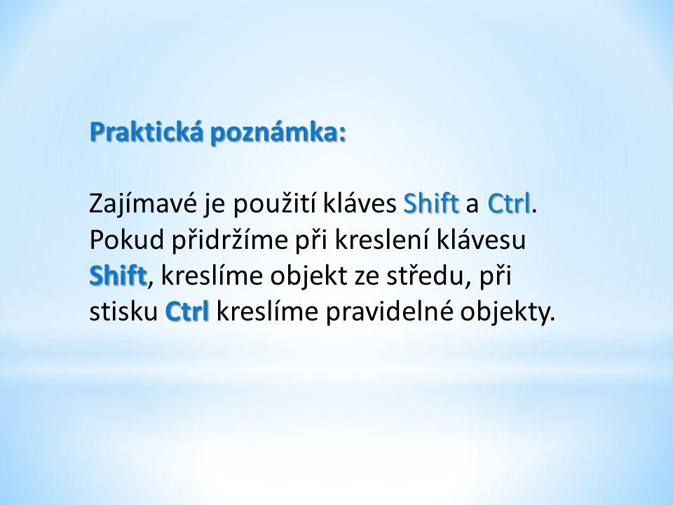 Praktická poznámka: ShiftCtrl Shift Ctrl Zajímavé je použití kláves Shift a Ctrl. Pokud přidržíme při kreslení klávesu Shift, kreslíme objekt ze střed