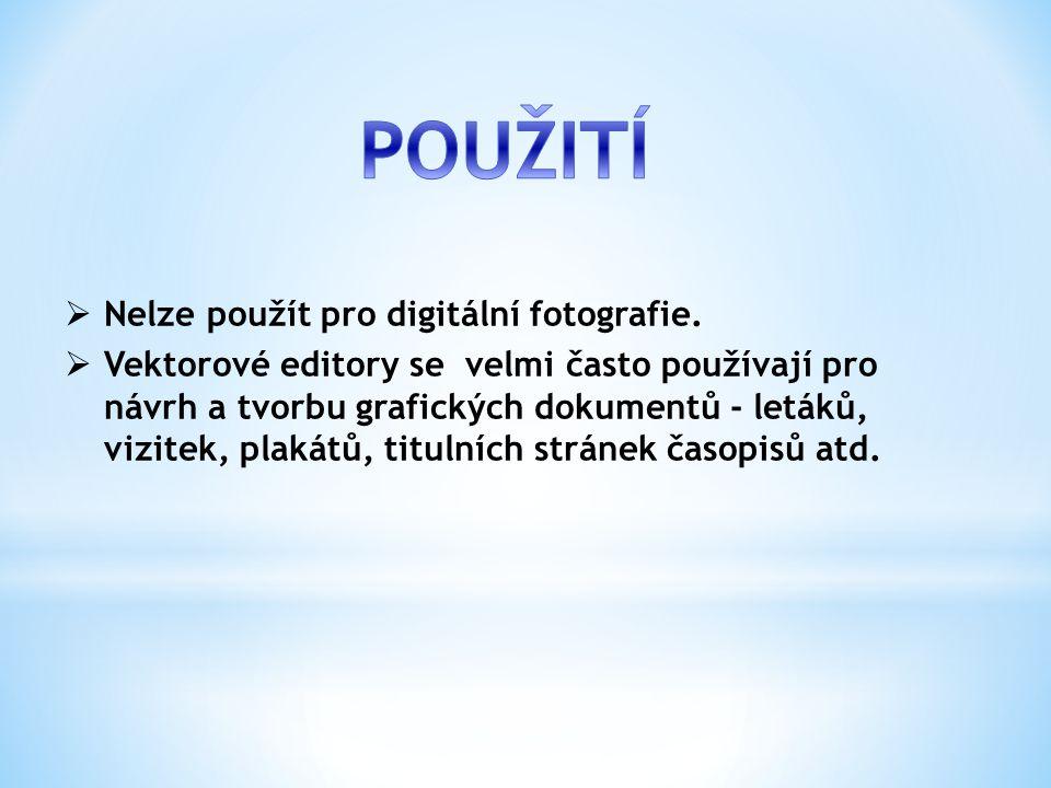  Nelze použít pro digitální fotografie.  Vektorové editory se velmi často používají pro návrh a tvorbu grafických dokumentů - letáků, vizitek, plaká