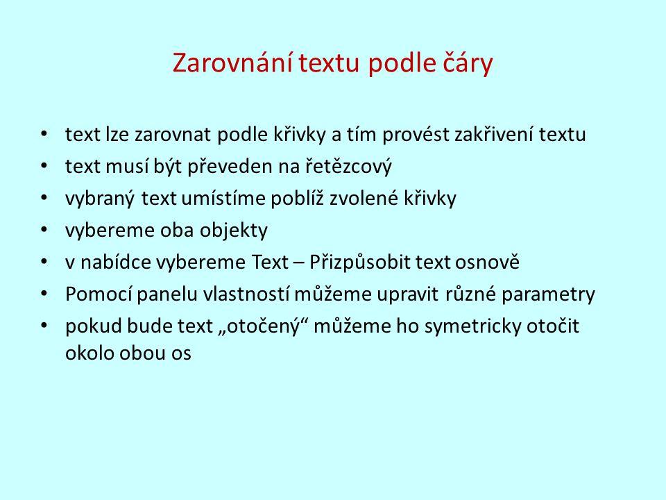 Zarovnání textu podle čáry text lze zarovnat podle křivky a tím provést zakřivení textu text musí být převeden na řetězcový vybraný text umístíme pobl
