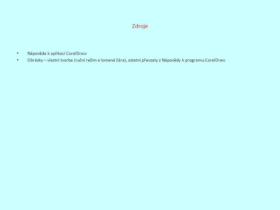 Zdroje Nápověda k aplikaci CorelDraw Obrázky – vlastní tvorba (ruční režim a lomená čára), ostatní převzaty z Nápovědy k programu CorelDraw