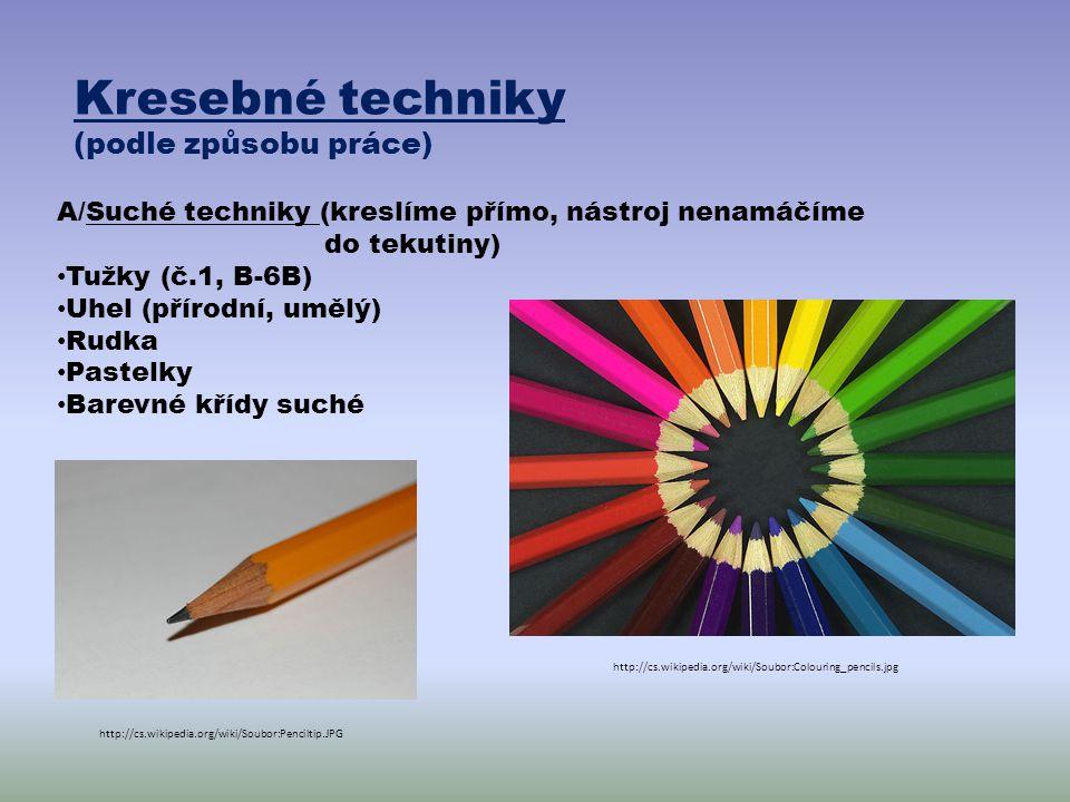 Kresebné techniky (podle způsobu práce) A/Suché techniky (kreslíme přímo, nástroj nenamáčíme do tekutiny) Tužky (č.1, B-6B) Uhel (přírodní, umělý) Rud