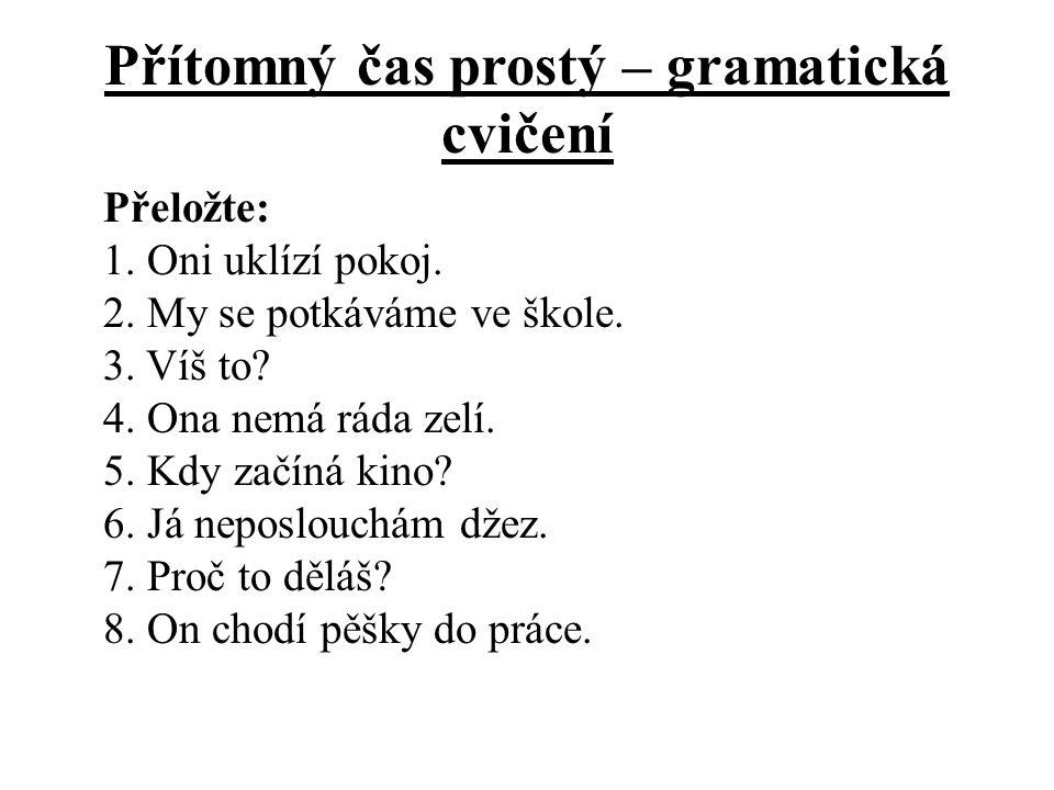 Přítomný čas prostý – gramatická cvičení Přeložte: 1.
