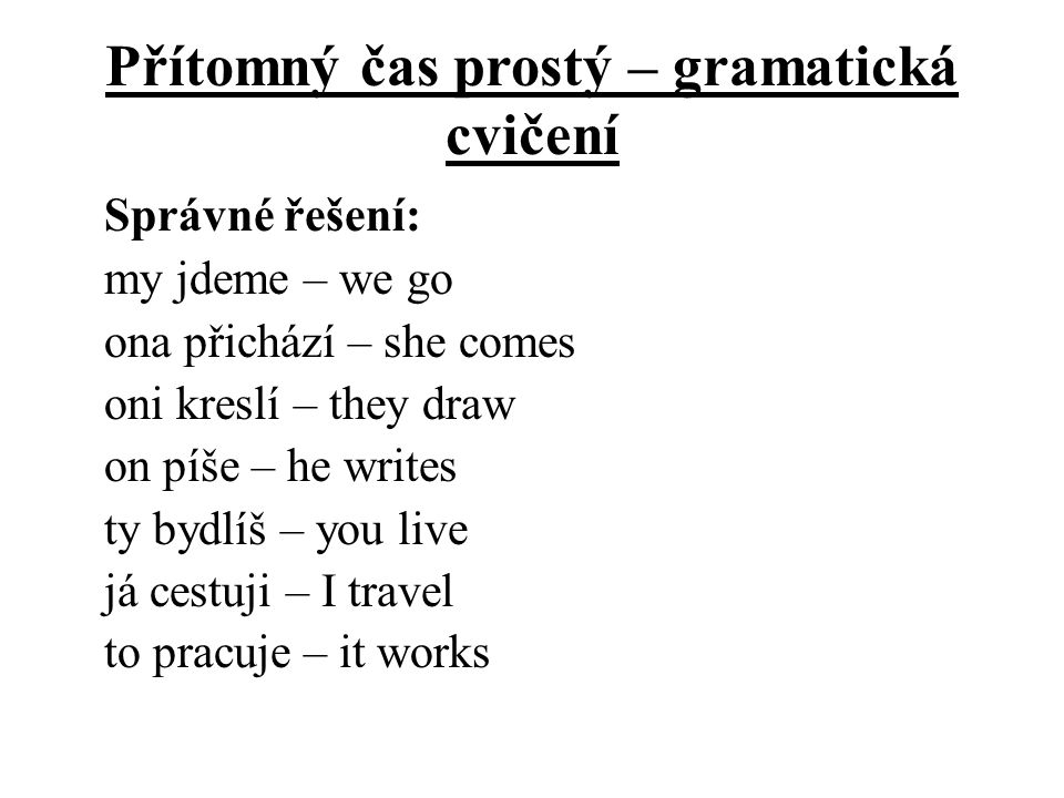 Přítomný čas prostý – gramatická cvičení Dejte sloveso do správného tvaru: 1.