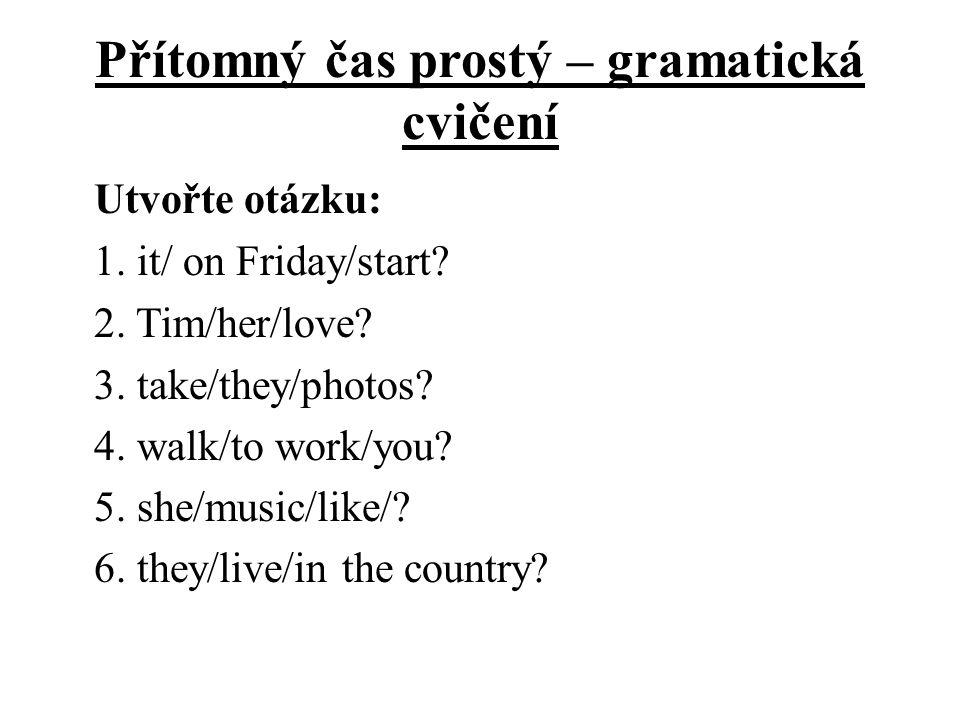 Přítomný čas prostý – gramatická cvičení Správné řešení: 1.