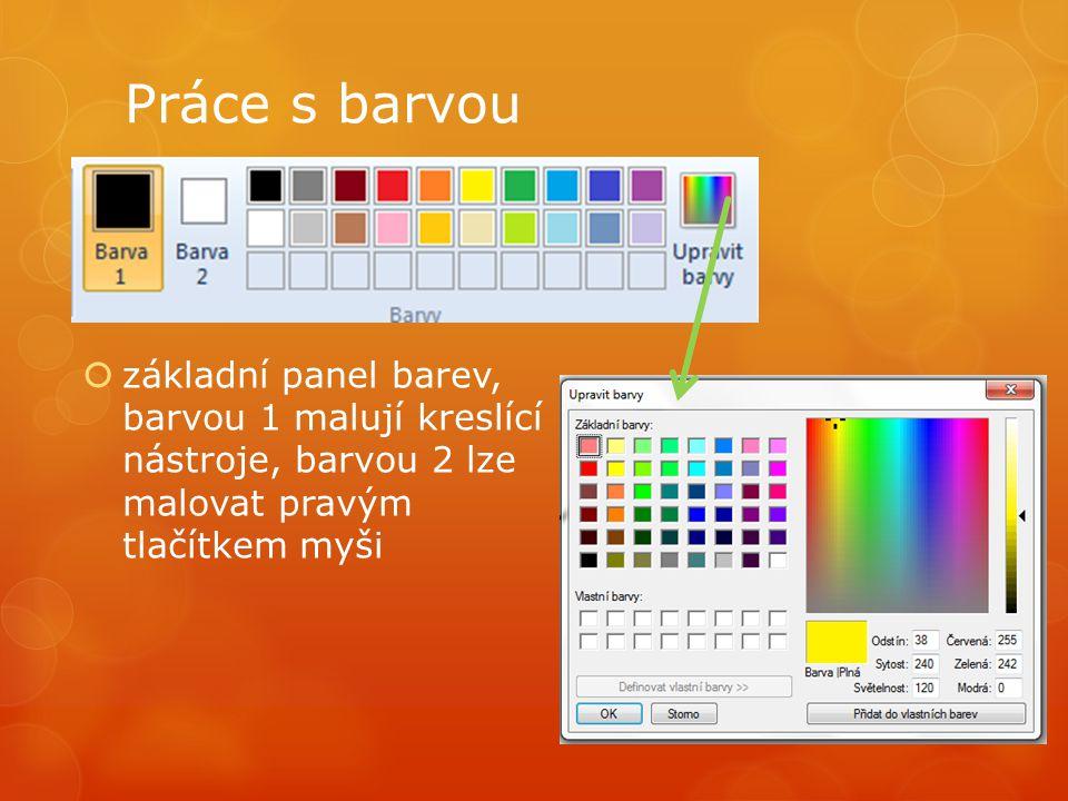Práce s barvou  vyplnění barvou – vyplní barvou uzavřený tvar nebo celý obrázek  kapátko – vybere přesný odstín barvy z obrázku a nastaví ji jako barvu 1