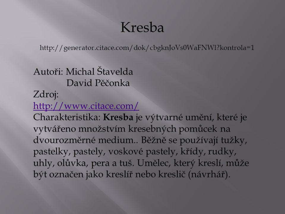 Kresba Autoři: Michal Štavelda David Pěčonka Zdroj: http://www.citace.com/ Charakteristika: Kresba je výtvarné umění, které je vytvářeno množstvím kre