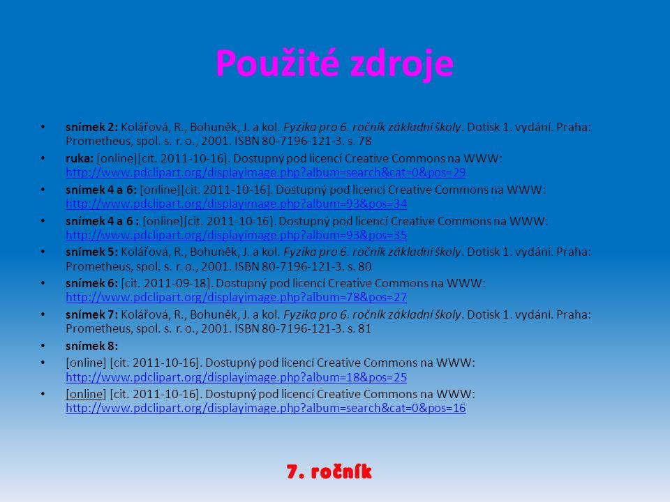 Použité zdroje snímek 2: Kolářová, R., Bohuněk, J. a kol. Fyzika pro 6. ročník základní školy. Dotisk 1. vydání. Praha: Prometheus, spol. s. r. o., 20