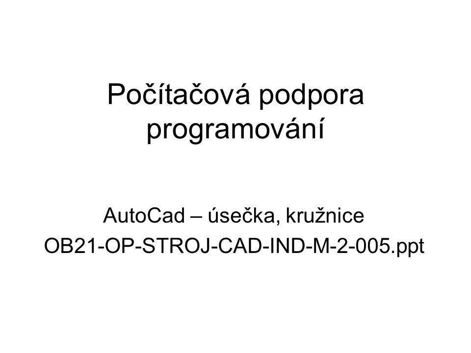 Počítačová podpora programování AutoCad – úsečka, kružnice OB21-OP-STROJ-CAD-IND-M-2-005.ppt