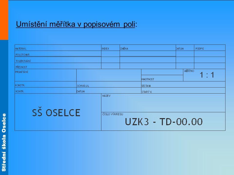 Střední škola Oselce Umístění měřítka v popisovém poli: