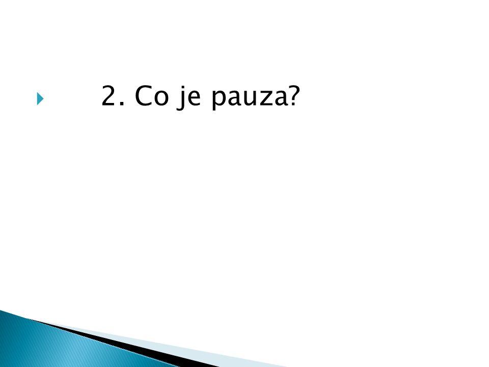  2. Co je pauza?