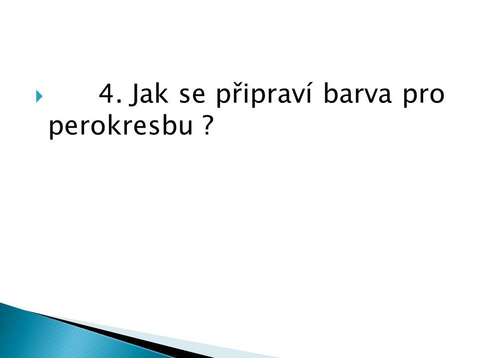  4. Jak se připraví barva pro perokresbu ?