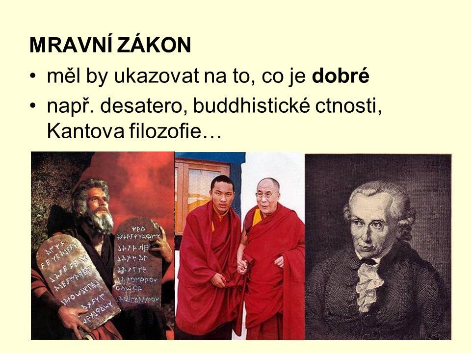 MRAVNÍ ZÁKON měl by ukazovat na to, co je dobré např. desatero, buddhistické ctnosti, Kantova filozofie…