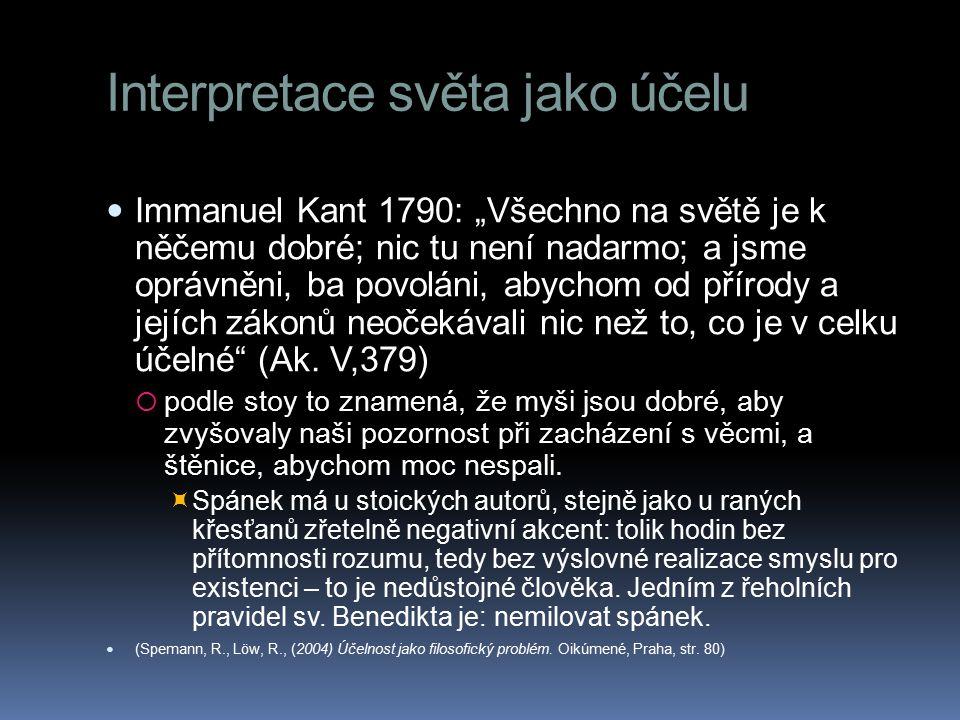 """Interpretace světa jako účelu Immanuel Kant 1790: """"Všechno na světě je k něčemu dobré; nic tu není nadarmo; a jsme oprávněni, ba povoláni, abychom od"""