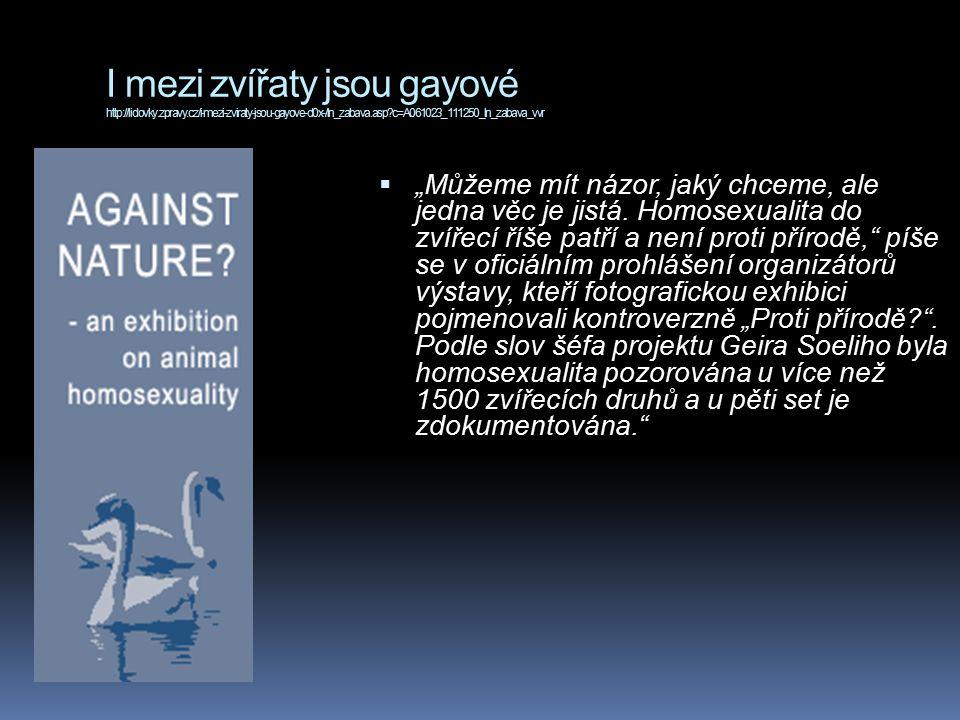 """I mezi zvířaty jsou gayové http://lidovky.zpravy.cz/i-mezi-zviraty-jsou-gayove-d0x-/ln_zabava.asp c=A061023_111250_ln_zabava_vvr  """"Můžeme mít názor, jaký chceme, ale jedna věc je jistá."""