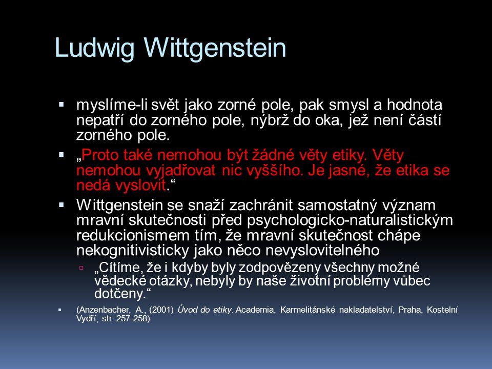 """Ludwig Wittgenstein  myslíme-li svět jako zorné pole, pak smysl a hodnota nepatří do zorného pole, nýbrž do oka, jež není částí zorného pole.  """"Prot"""