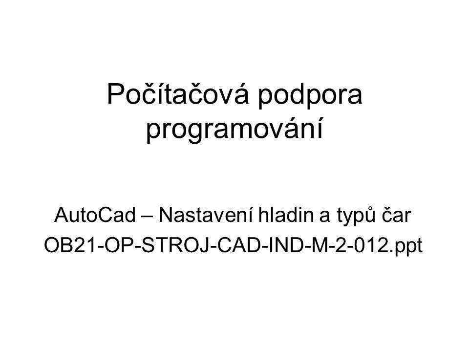 Počítačová podpora programování AutoCad – Nastavení hladin a typů čar OB21-OP-STROJ-CAD-IND-M-2-012.ppt
