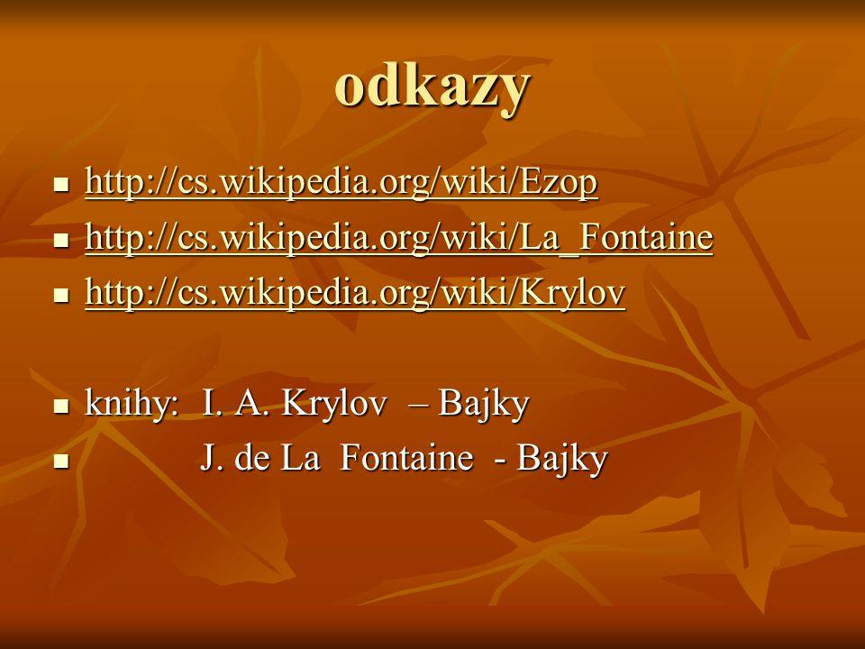 odkazy http://cs.wikipedia.org/wiki/Ezop http://cs.wikipedia.org/wiki/Ezop http://cs.wikipedia.org/wiki/La_Fontaine http://cs.wikipedia.org/wiki/La_Fo