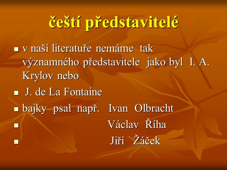 čeští představitelé v naší literatuře nemáme tak významného představitele jako byl I. A. Krylov nebo v naší literatuře nemáme tak významného představi