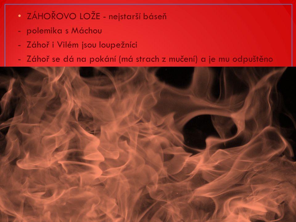 ZÁHOŘOVO LOŽE - nejstarší báseň - polemika s Máchou - Záhoř i Vilém jsou loupežníci - Záhoř se dá na pokání (má strach z mučení) a je mu odpuštěno