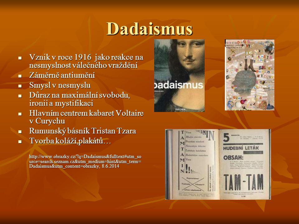 Dadaismus Vznik v roce 1916 jako reakce na nesmyslnost válečného vraždění Vznik v roce 1916 jako reakce na nesmyslnost válečného vraždění Záměrně anti