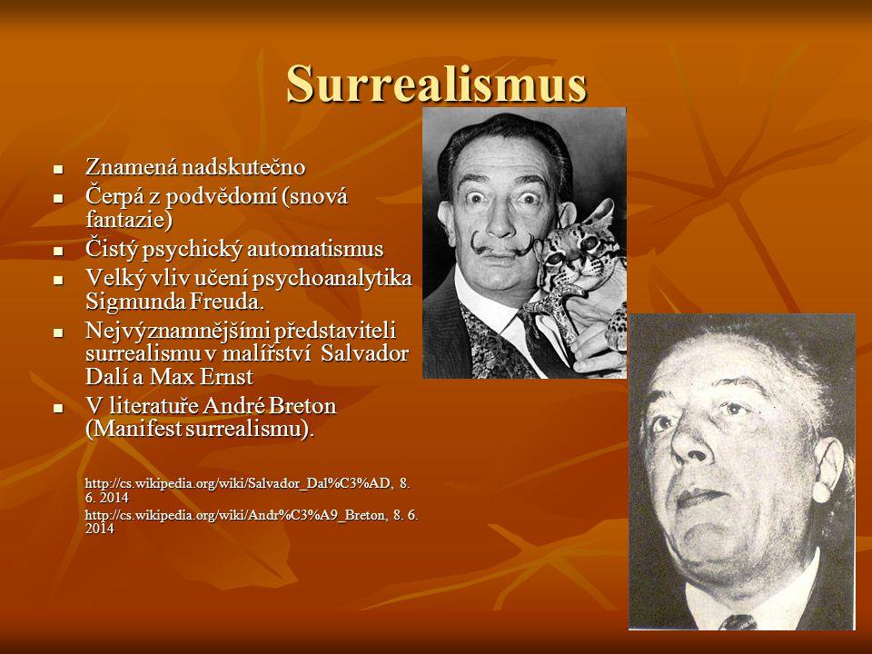 Surrealismus Znamená nadskutečno Znamená nadskutečno Čerpá z podvědomí (snová fantazie) Čerpá z podvědomí (snová fantazie) Čistý psychický automatismu