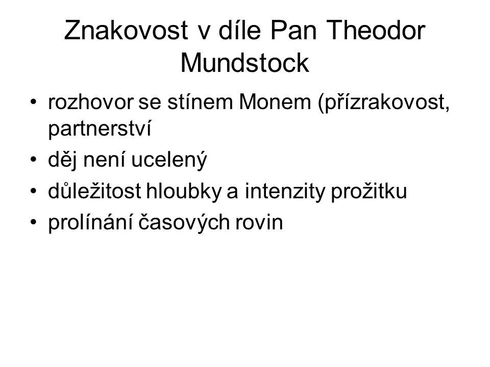 Znakovost v díle Pan Theodor Mundstock rozhovor se stínem Monem (přízrakovost, partnerství děj není ucelený důležitost hloubky a intenzity prožitku prolínání časových rovin