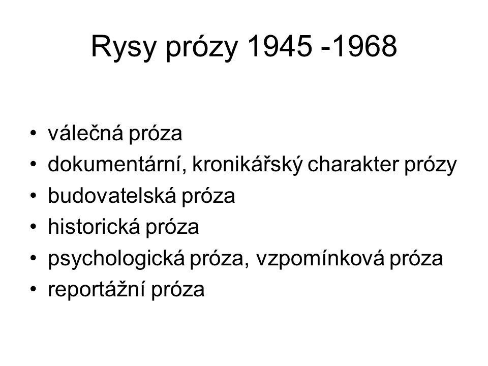Rysy prózy 1945 -1968 válečná próza dokumentární, kronikářský charakter prózy budovatelská próza historická próza psychologická próza, vzpomínková próza reportážní próza