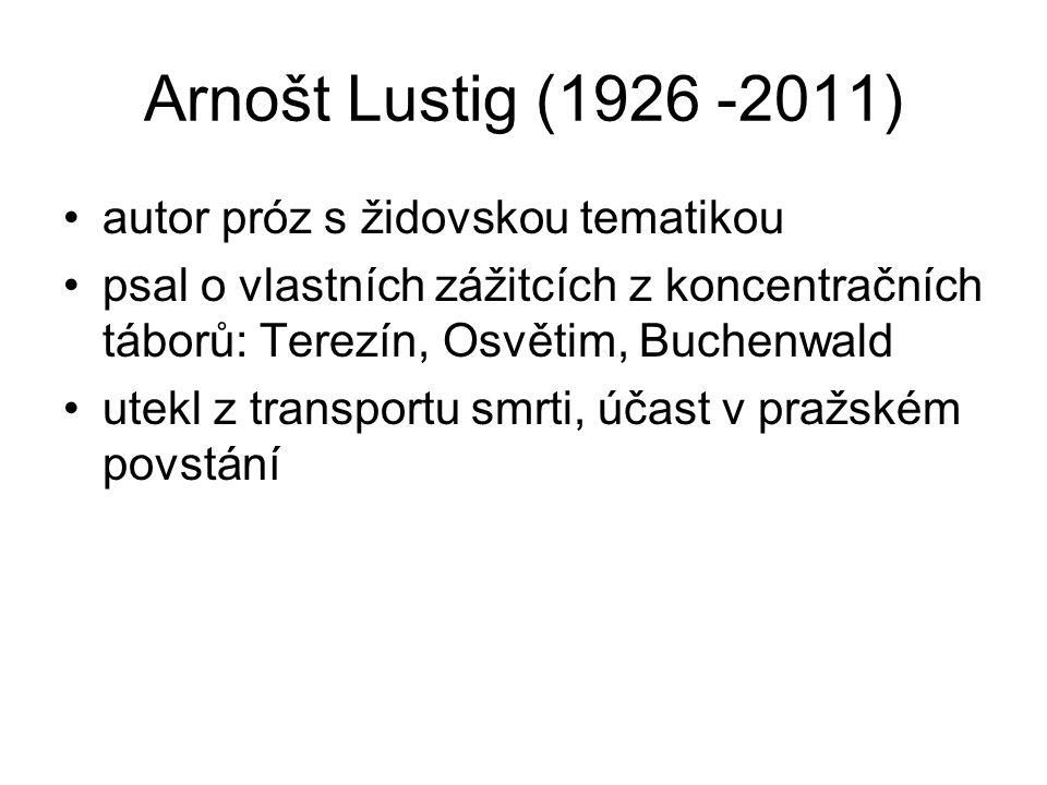 Arnošt Lustig (1926 -2011) autor próz s židovskou tematikou psal o vlastních zážitcích z koncentračních táborů: Terezín, Osvětim, Buchenwald utekl z transportu smrti, účast v pražském povstání