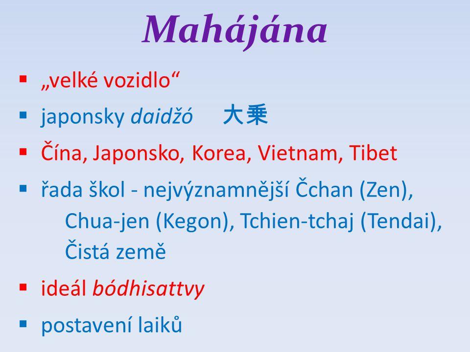"Tibetský buddhismus, Vadžrajána  lamaismus  Tibet, Mongolsko, Burjatsko, Kalmyci  Vadžrajána – ""diamantové vozidlo  Tibet, Mongolsko, Japonsko  magické praktiky, rituál  tantra  mantra"