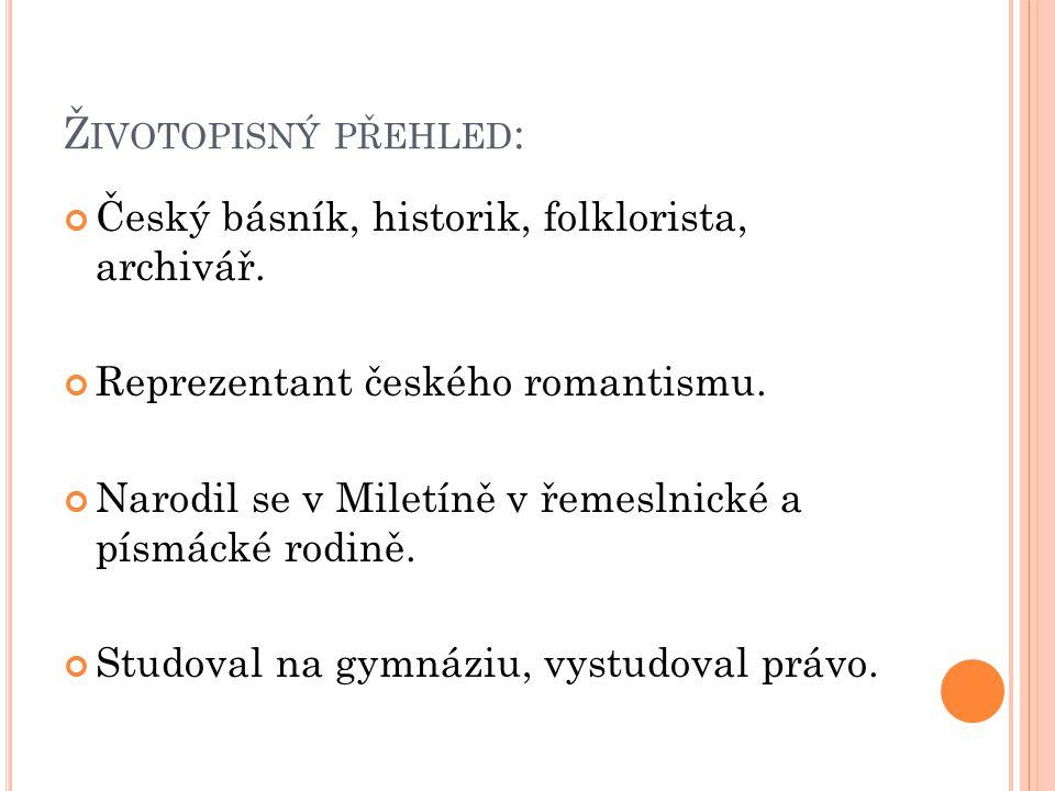 Ž IVOTOPISNÝ PŘEHLED : Český básník, historik, folklorista, archivář.