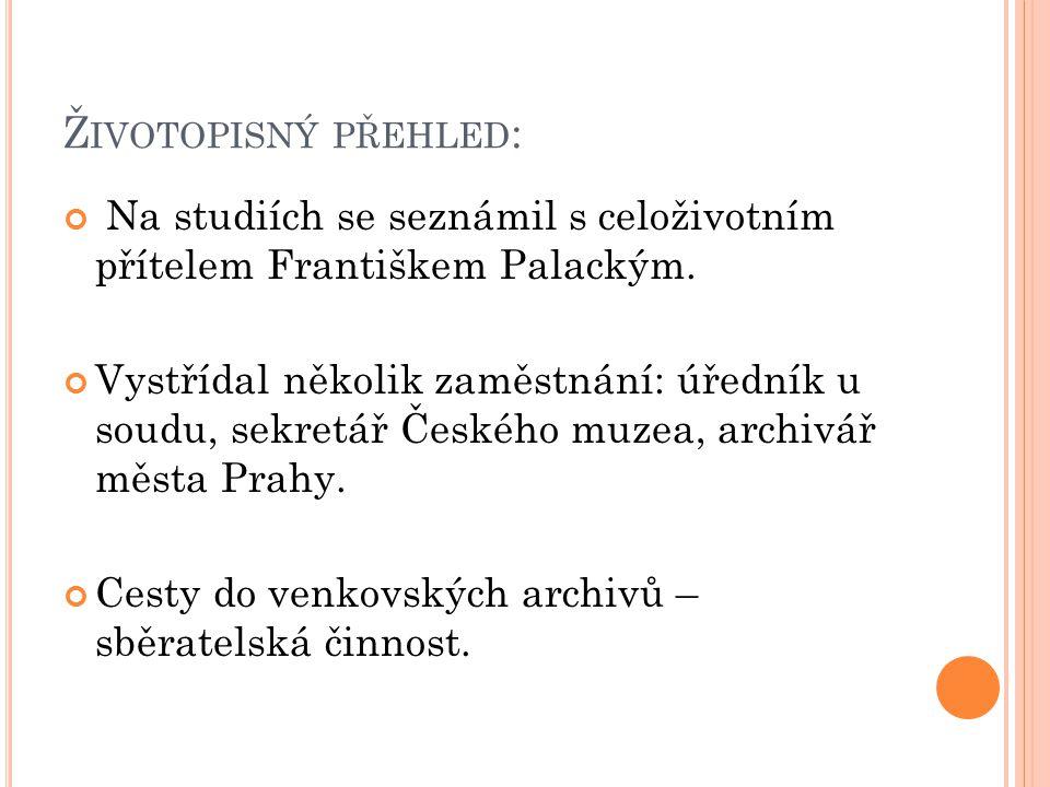 Ž IVOTOPISNÝ PŘEHLED : V roce 1848 se stal členem Národního výboru, podílel se na přípravách Slovanského sjezdu, po celý život přívrženec panslavismu.