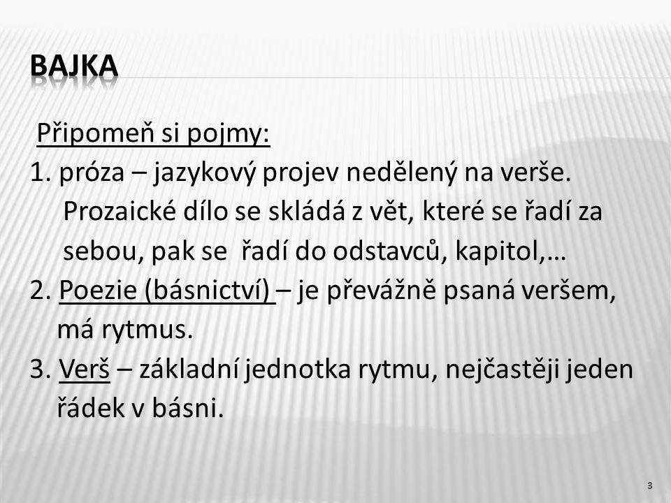 Připomeň si pojmy: 1. próza – jazykový projev nedělený na verše. Prozaické dílo se skládá z vět, které se řadí za sebou, pak se řadí do odstavců, kapi