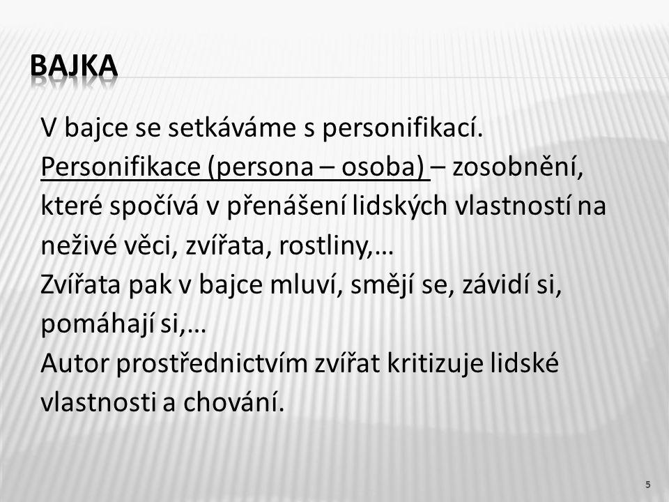 V bajce se setkáváme s personifikací. Personifikace (persona – osoba) – zosobnění, které spočívá v přenášení lidských vlastností na neživé věci, zvířa