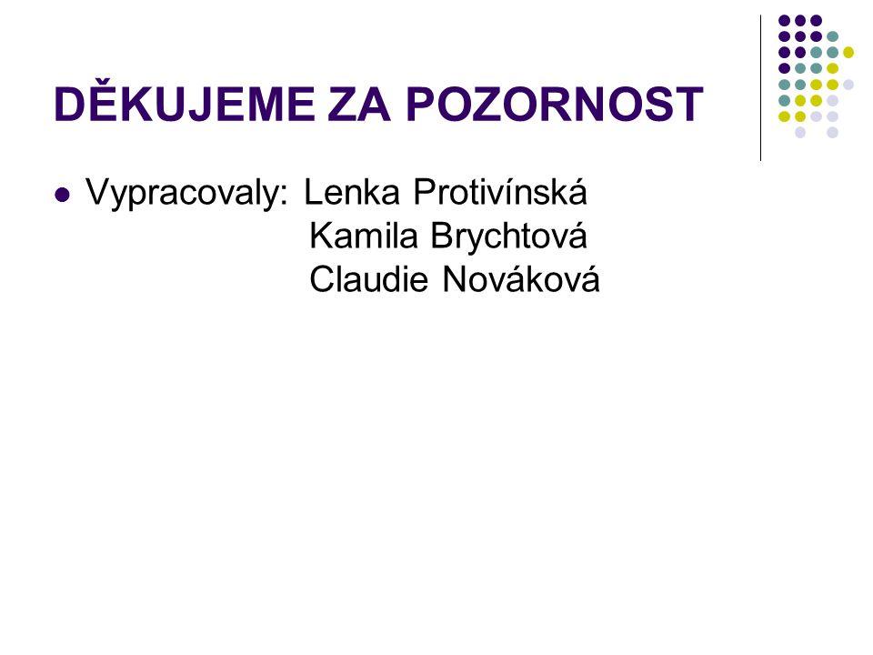 DĚKUJEME ZA POZORNOST Vypracovaly: Lenka Protivínská Kamila Brychtová Claudie Nováková