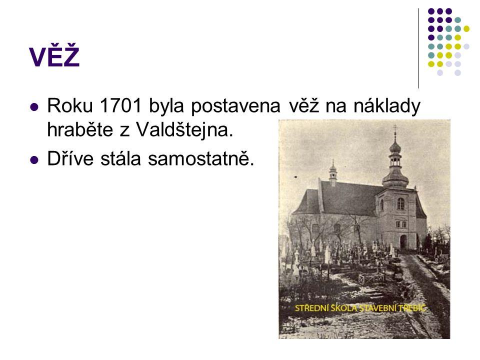 VĚŽ Roku 1701 byla postavena věž na náklady hraběte z Valdštejna. Dříve stála samostatně.