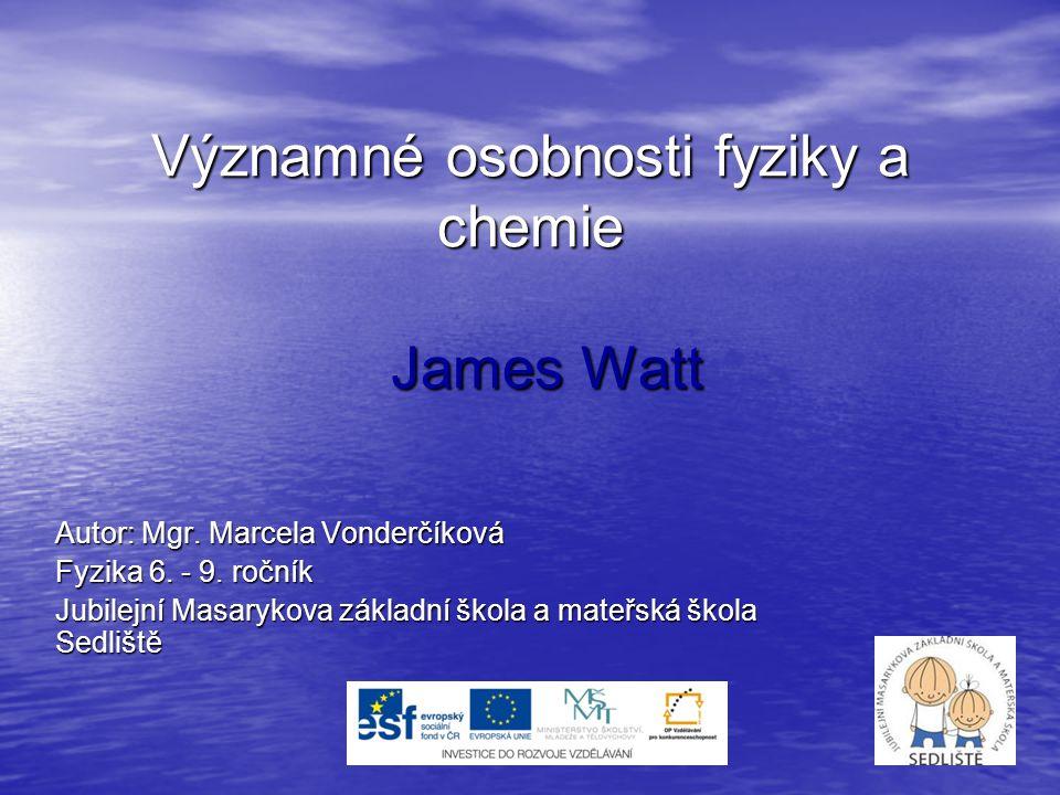 Významné osobnosti fyziky a chemie James Watt Autor: Mgr.