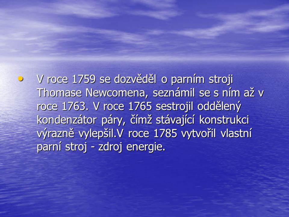 V roce 1759 se dozvěděl o parním stroji Thomase Newcomena, seznámil se s ním až v roce 1763.