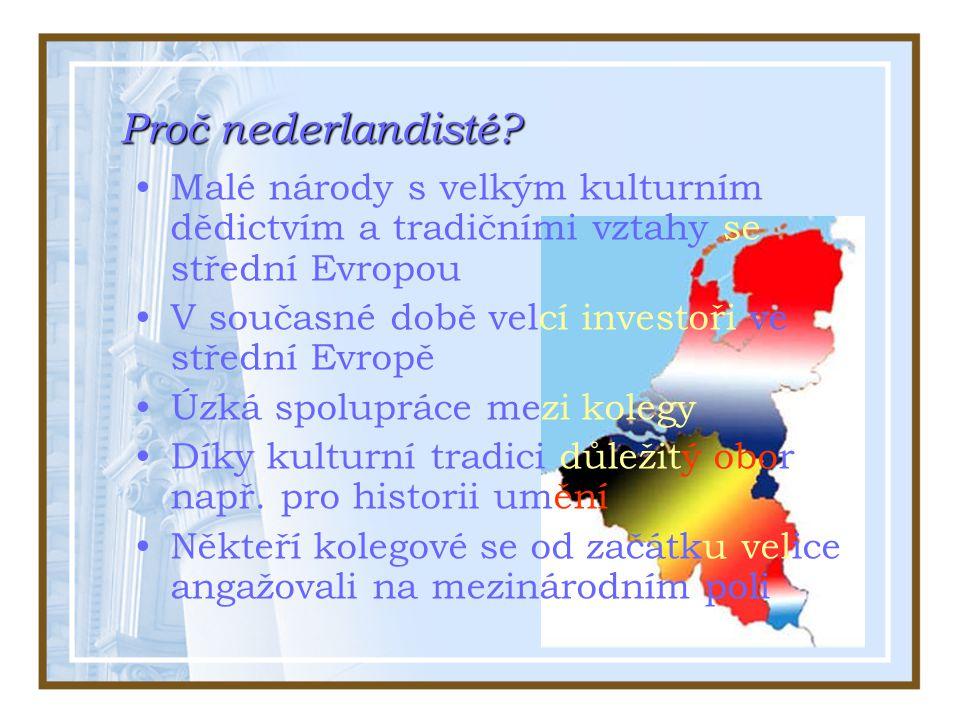Proč nederlandisté? Malé národy s velkým kulturním dědictvím a tradičními vztahy se střední Evropou V současné době velcí investoři ve střední Evropě